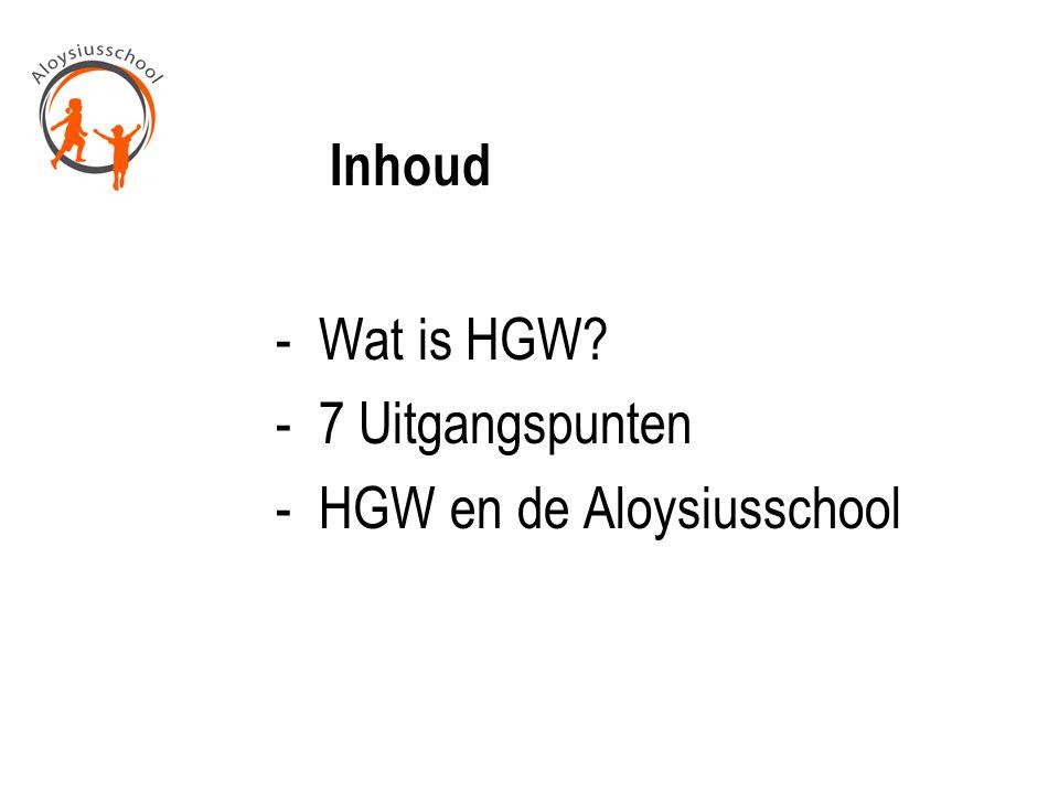 Inhoud - Wat is HGW? - 7 Uitgangspunten - HGW en de Aloysiusschool