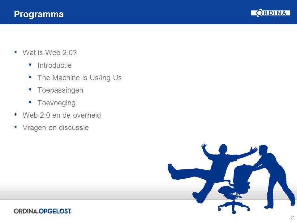 2 Programma Wat is Web 2.0? Introductie The Machine is Us/ing Us Toepassingen Toevoeging Web 2.0 en de overheid Vragen en discussie