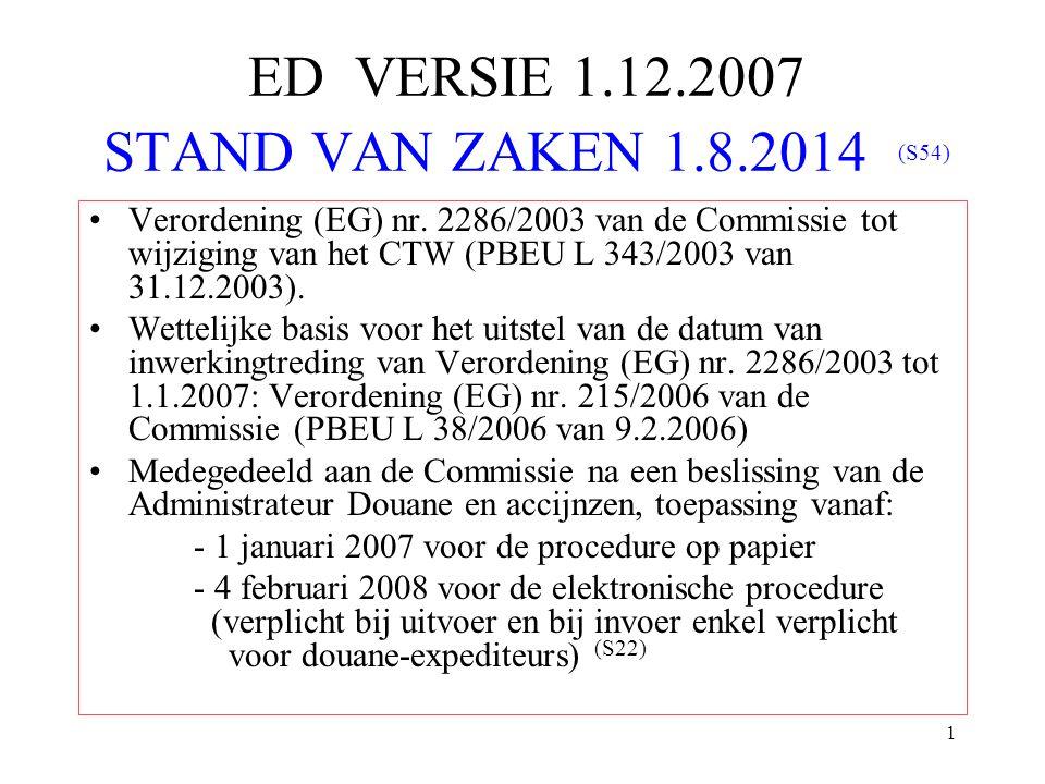 1 ED VERSIE 1.12.2007 STAND VAN ZAKEN 1.8.2014 (S54) Verordening (EG) nr. 2286/2003 van de Commissie tot wijziging van het CTW (PBEU L 343/2003 van 31