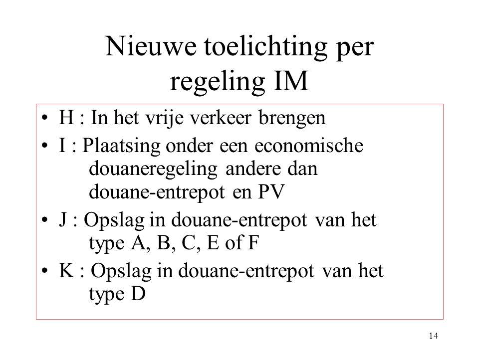 14 Nieuwe toelichting per regeling IM H : In het vrije verkeer brengen I : Plaatsing onder een economische douaneregeling andere dan douane-entrepot e