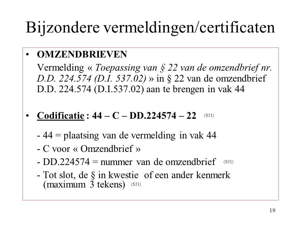 19 Bijzondere vermeldingen/certificaten OMZENDBRIEVEN Vermelding « Toepassing van § 22 van de omzendbrief nr. D.D. 224.574 (D.I. 537.02) » in § 22 van