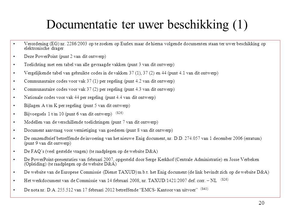 20 Documentatie ter uwer beschikking (1) Verordening (EG) nr. 2286/2003 op te zoeken op Eurlex maar de hierna volgende documenten staan ter uwer besch