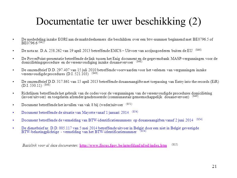 21 Documentatie ter uwer beschikking (2) De mededeling inzake EORI aan de marktdeelnemers die beschikken over een btw-nummer beginnend met BE0796.5 of BE0796.6 (S42) De nota nr.