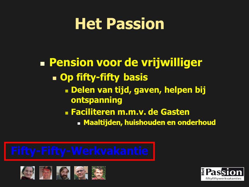 Het Passion Pension voor de vrijwilliger Op fifty-fifty basis Delen van tijd, gaven, helpen bij ontspanning Faciliteren m.m.v. de Gasten Maaltijden, h
