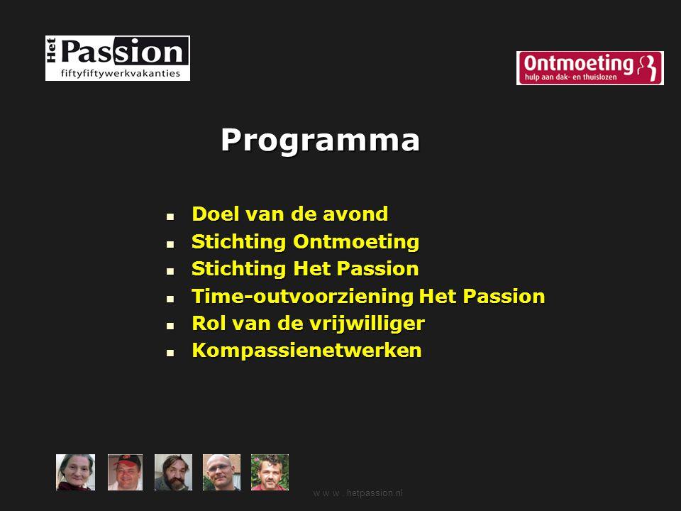 Programma w w w. hetpassion.nl Doel van de avond Doel van de avond Stichting Ontmoeting Stichting Ontmoeting Stichting Het Passion Stichting Het Passi