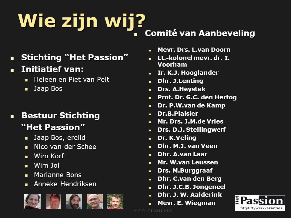 """Wie zijn wij? Stichting """"Het Passion"""" Stichting """"Het Passion"""" Initiatief van: Initiatief van: Heleen en Piet van Pelt Heleen en Piet van Pelt Jaap Bos"""