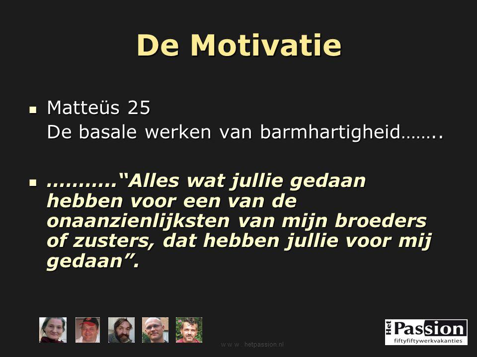 """De Motivatie Matteüs 25 Matteüs 25 De basale werken van barmhartigheid…….. ………..""""Alles wat jullie gedaan hebben voor een van de onaanzienlijksten van"""