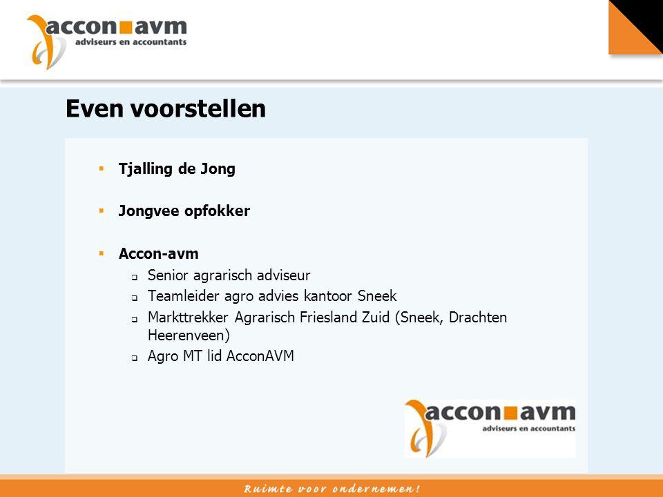 Even voorstellen  Tjalling de Jong  Jongvee opfokker  Accon-avm  Senior agrarisch adviseur  Teamleider agro advies kantoor Sneek  Markttrekker A
