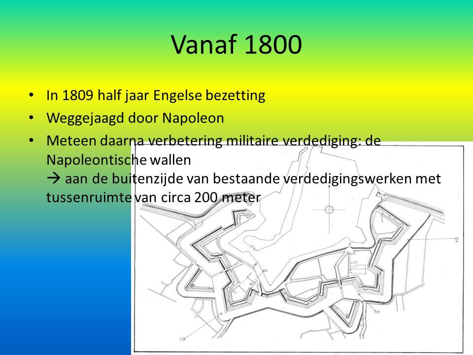 Vanaf 1800 In 1809 half jaar Engelse bezetting Weggejaagd door Napoleon Meteen daarna verbetering militaire verdediging: de Napoleontische wallen  aa