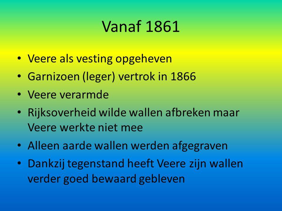 Vanaf 1861 Veere als vesting opgeheven Garnizoen (leger) vertrok in 1866 Veere verarmde Rijksoverheid wilde wallen afbreken maar Veere werkte niet mee