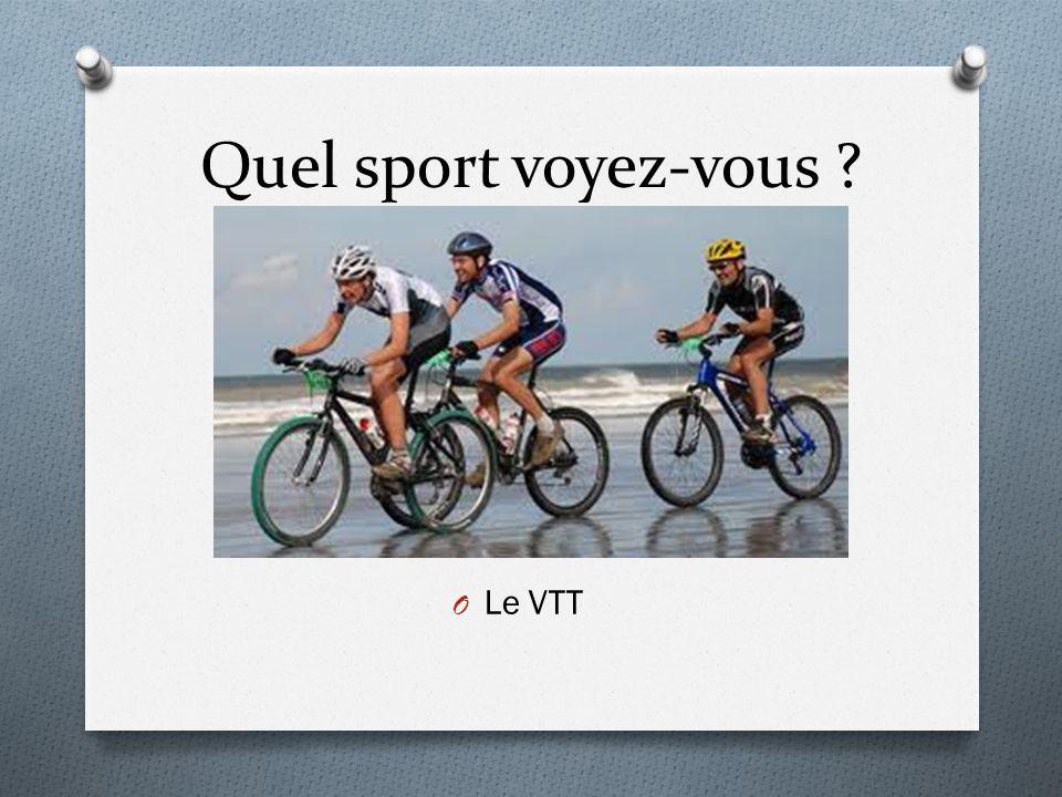 Quel sport voyez-vous ? O Le VTT