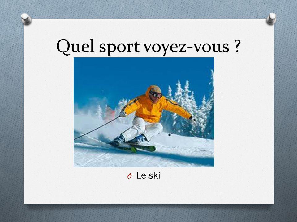 Quel sport voyez-vous ? O Le ski