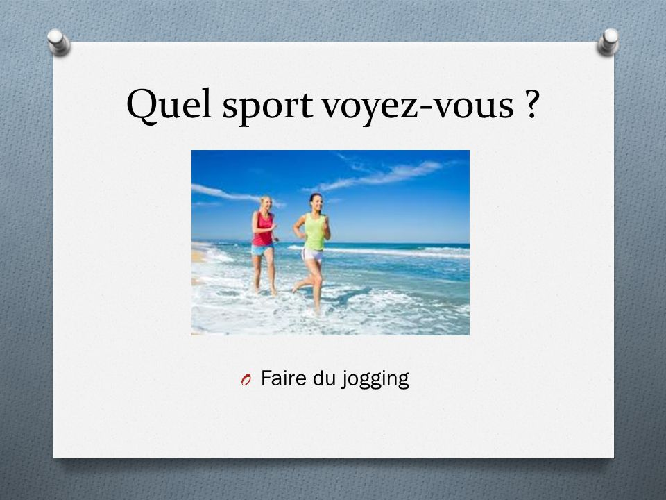 Quel sport voyez-vous ? O Faire du jogging
