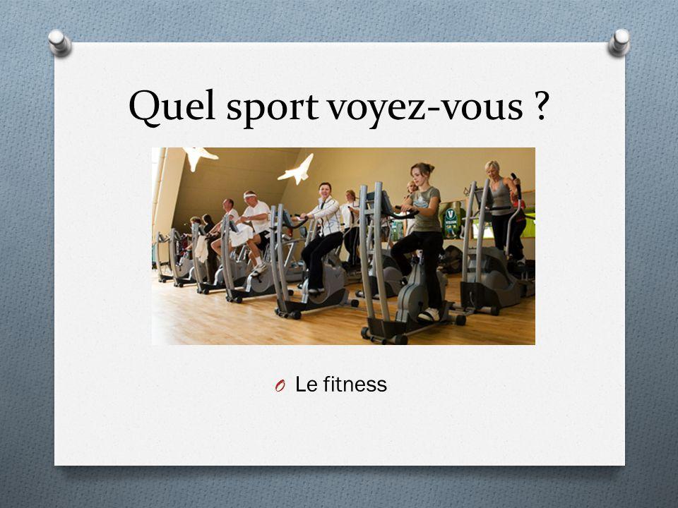 Quel sport voyez-vous ? O Le fitness