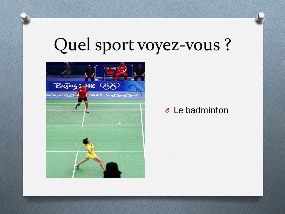 Quel sport voyez-vous ? O Le badminton
