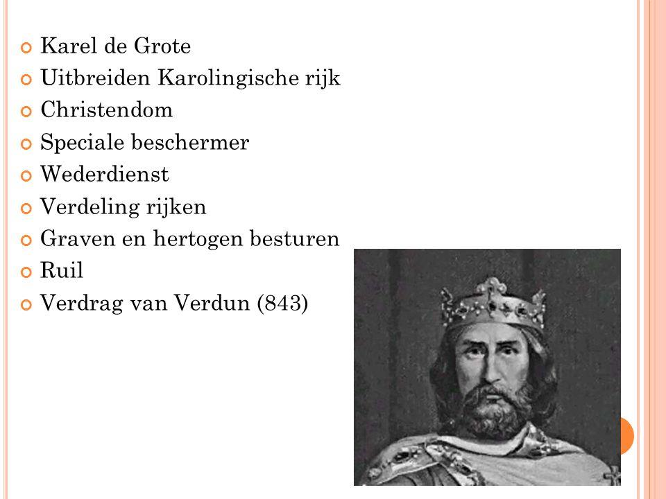 Karel de Grote Uitbreiden Karolingische rijk Christendom Speciale beschermer Wederdienst Verdeling rijken Graven en hertogen besturen Ruil Verdrag van