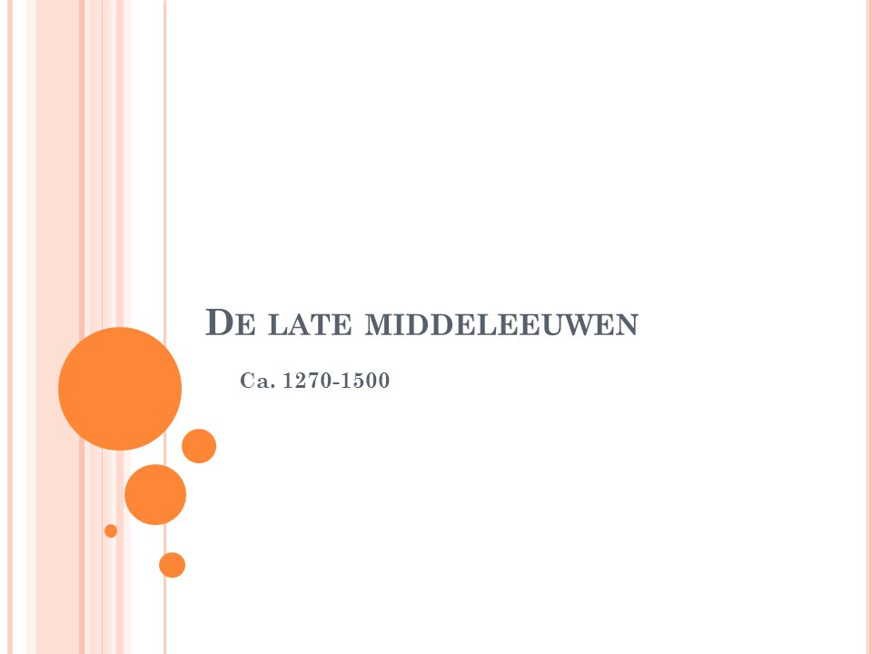 D E LATE MIDDELEEUWEN Ca. 1270-1500
