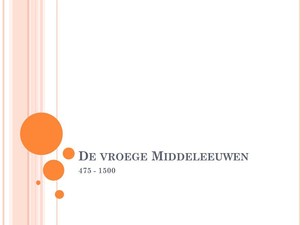 D E VROEGE M IDDELEEUWEN 475 - 1500
