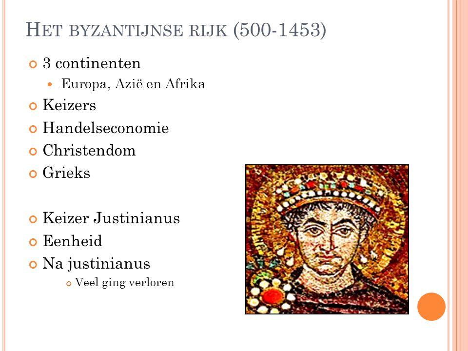 H ET BYZANTIJNSE RIJK (500-1453) 3 continenten Europa, Azië en Afrika Keizers Handelseconomie Christendom Grieks Keizer Justinianus Eenheid Na justini