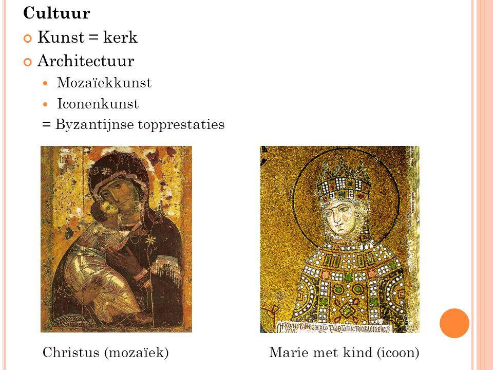 Cultuur Kunst = kerk Architectuur Mozaïekkunst Iconenkunst = Byzantijnse topprestaties Christus (mozaïek)Marie met kind (icoon)