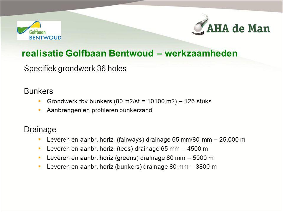 realisatie Golfbaan Bentwoud – werkzaamheden Specifiek grondwerk 36 holes Bunkers  Grondwerk tbv bunkers (80 m2/st = 10100 m2) – 126 stuks  Aanbreng