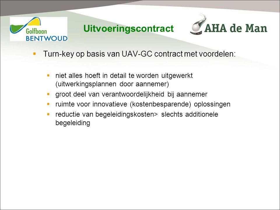Uitvoeringscontract  Turn-key op basis van UAV-GC contract met voordelen:  niet alles hoeft in detail te worden uitgewerkt (uitwerkingsplannen door