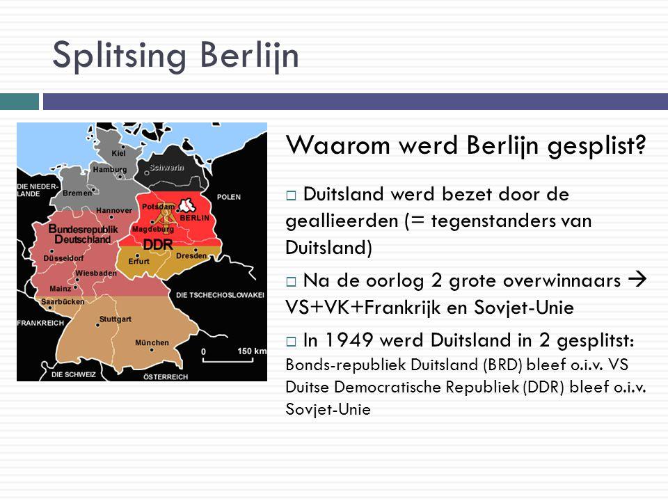 Splitsing Berlijn Waarom werd Berlijn gesplist?  Duitsland werd bezet door de geallieerden (= tegenstanders van Duitsland)  Na de oorlog 2 grote ove