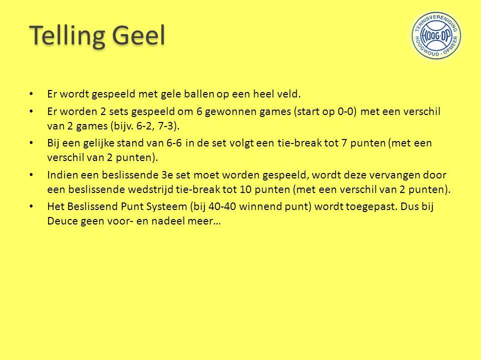 Telling Geel Er wordt gespeeld met gele ballen op een heel veld. Er worden 2 sets gespeeld om 6 gewonnen games (start op 0-0) met een verschil van 2 g