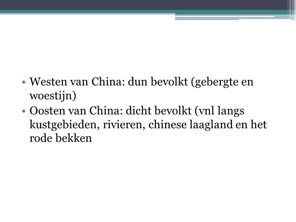 Westen van China: dun bevolkt (gebergte en woestijn) Oosten van China: dicht bevolkt (vnl langs kustgebieden, rivieren, chinese laagland en het rode bekken