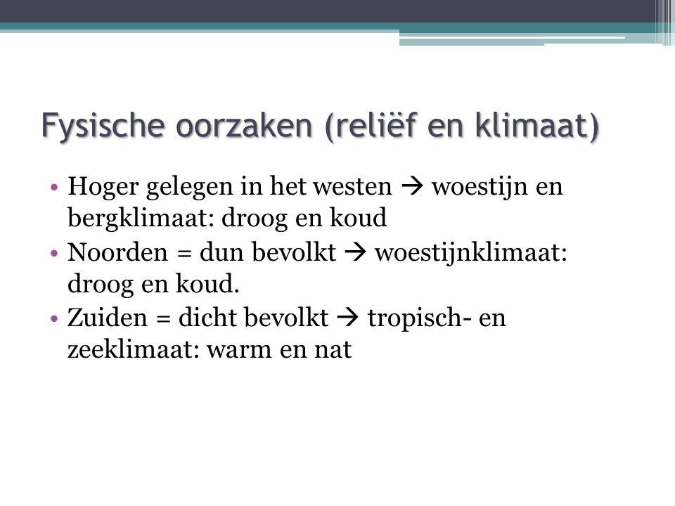 Fysische oorzaken (reliëf en klimaat) Hoger gelegen in het westen  woestijn en bergklimaat: droog en koud Noorden = dun bevolkt  woestijnklimaat: droog en koud.