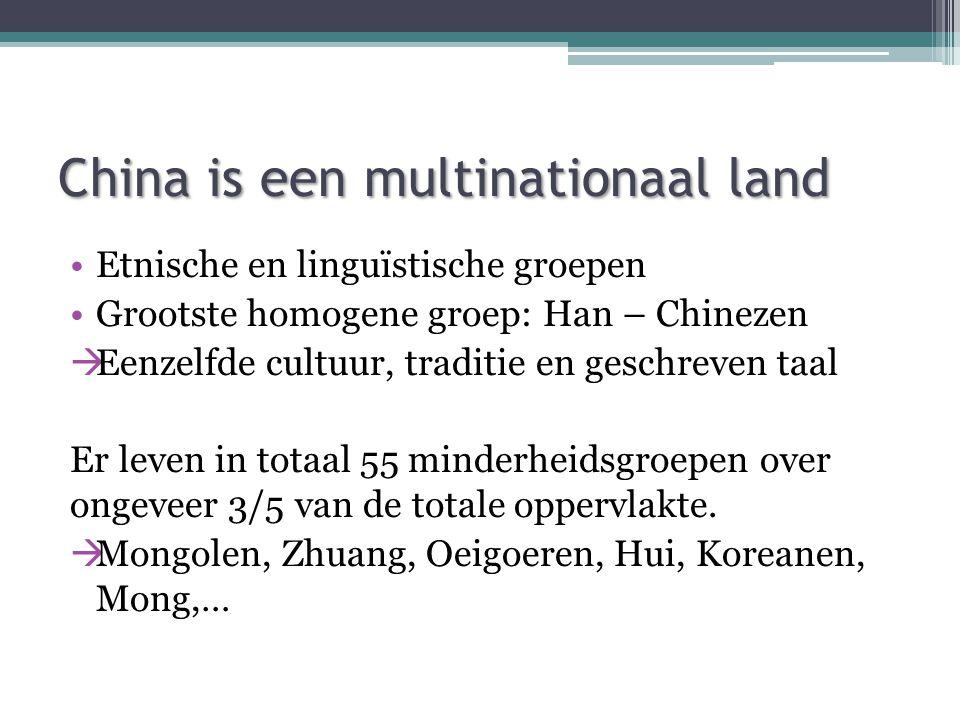 China is een multinationaal land Etnische en linguïstische groepen Grootste homogene groep: Han – Chinezen  Eenzelfde cultuur, traditie en geschreven taal Er leven in totaal 55 minderheidsgroepen over ongeveer 3/5 van de totale oppervlakte.
