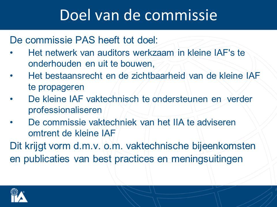 Doel van de commissie De commissie PAS heeft tot doel: Het netwerk van auditors werkzaam in kleine IAF s te onderhouden en uit te bouwen, Het bestaansrecht en de zichtbaarheid van de kleine IAF te propageren De kleine IAF vaktechnisch te ondersteunen en verder professionaliseren De commissie vaktechniek van het IIA te adviseren omtrent de kleine IAF Dit krijgt vorm d.m.v.