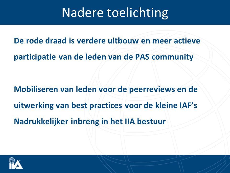 Nadere toelichting De rode draad is verdere uitbouw en meer actieve participatie van de leden van de PAS community Mobiliseren van leden voor de peerreviews en de uitwerking van best practices voor de kleine IAF's Nadrukkelijker inbreng in het IIA bestuur