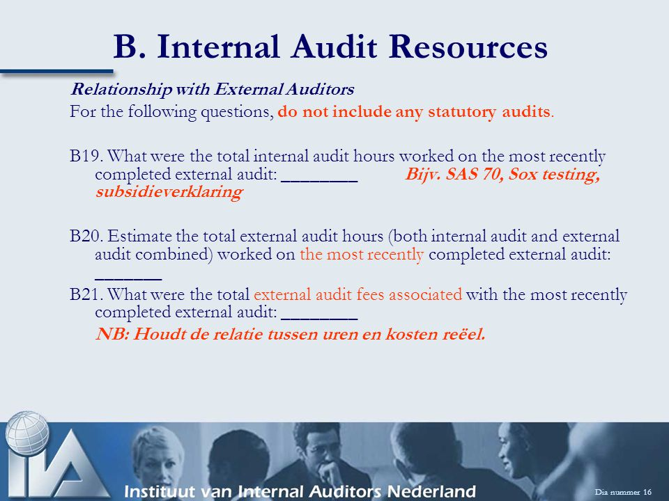 B. Internal Audit Resources Dia nummer 16 Relationship with External Auditors For the following questions, do not include any statutory audits. B19. W