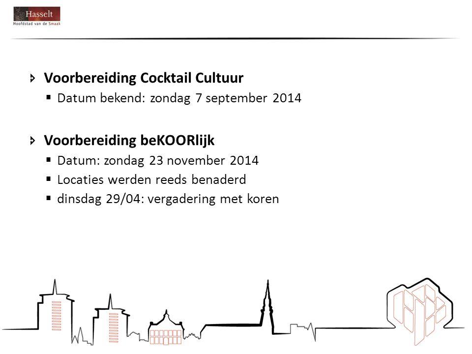  Voorbereiding Cocktail Cultuur  Datum bekend: zondag 7 september 2014  Voorbereiding beKOORlijk  Datum: zondag 23 november 2014  Locaties werden reeds benaderd  dinsdag 29/04: vergadering met koren