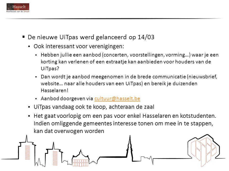  De nieuwe UiTpas werd gelanceerd op 14/03  Ook interessant voor verenigingen:  Hebben jullie een aanbod (concerten, voorstellingen, vorming…) waar je een korting kan verlenen of een extraatje kan aanbieden voor houders van de UiTpas.