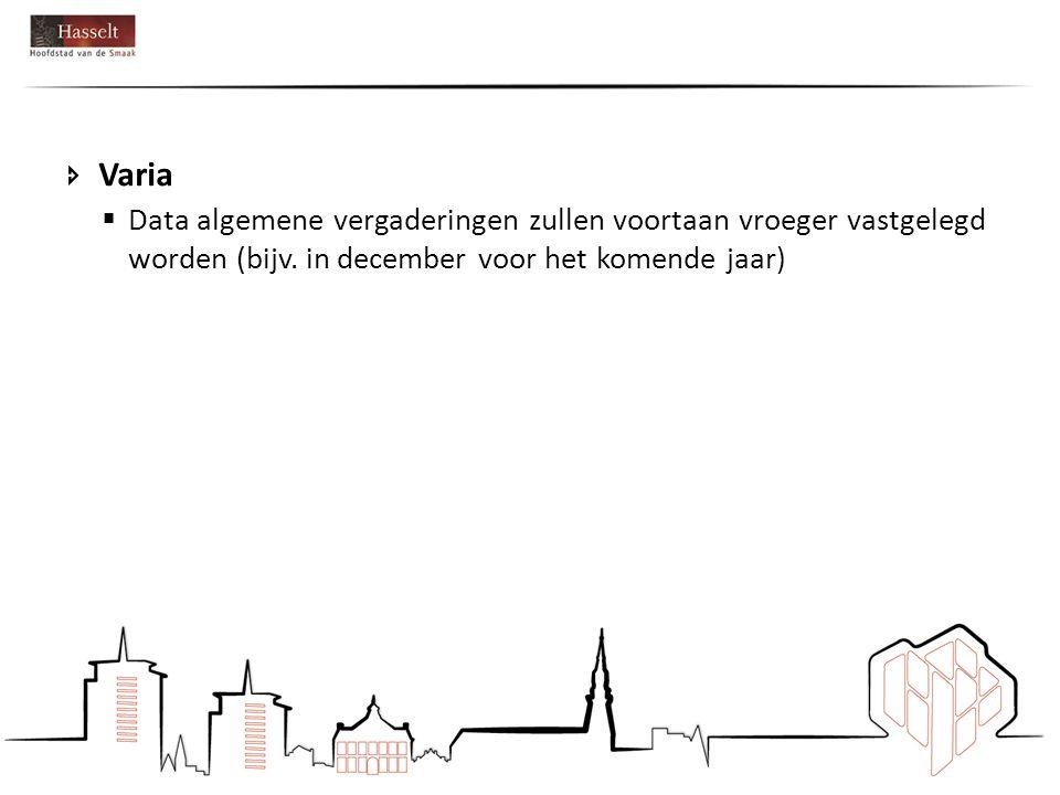  Varia  Data algemene vergaderingen zullen voortaan vroeger vastgelegd worden (bijv.