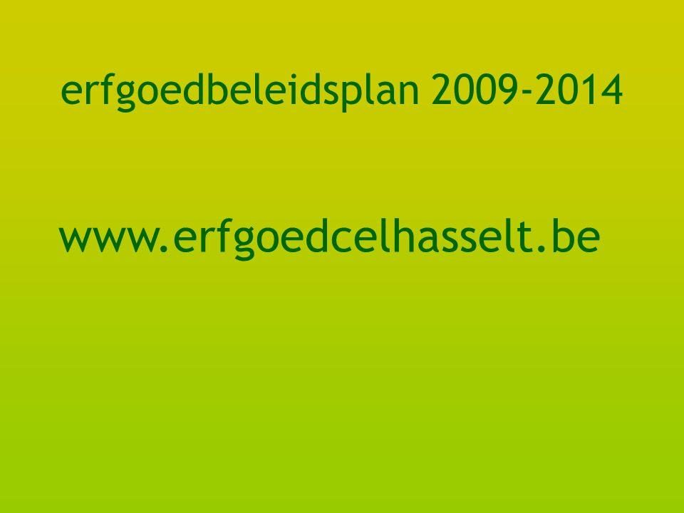 erfgoedbeleidsplan 2009-2014 www.erfgoedcelhasselt.be