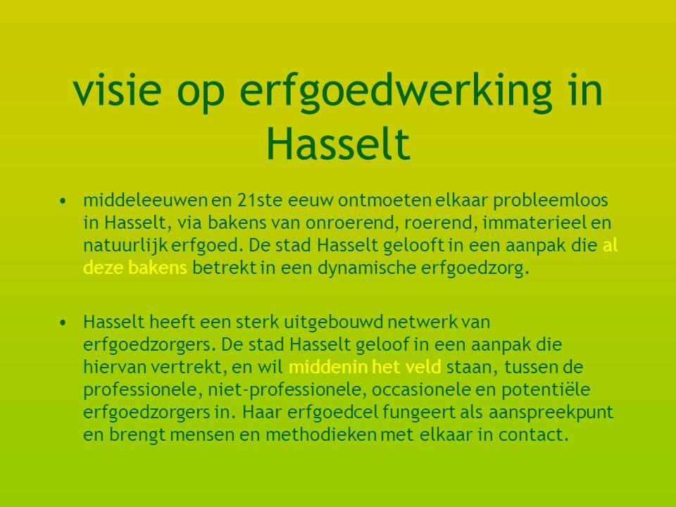 visie op erfgoedwerking in Hasselt middeleeuwen en 21ste eeuw ontmoeten elkaar probleemloos in Hasselt, via bakens van onroerend, roerend, immaterieel en natuurlijk erfgoed.