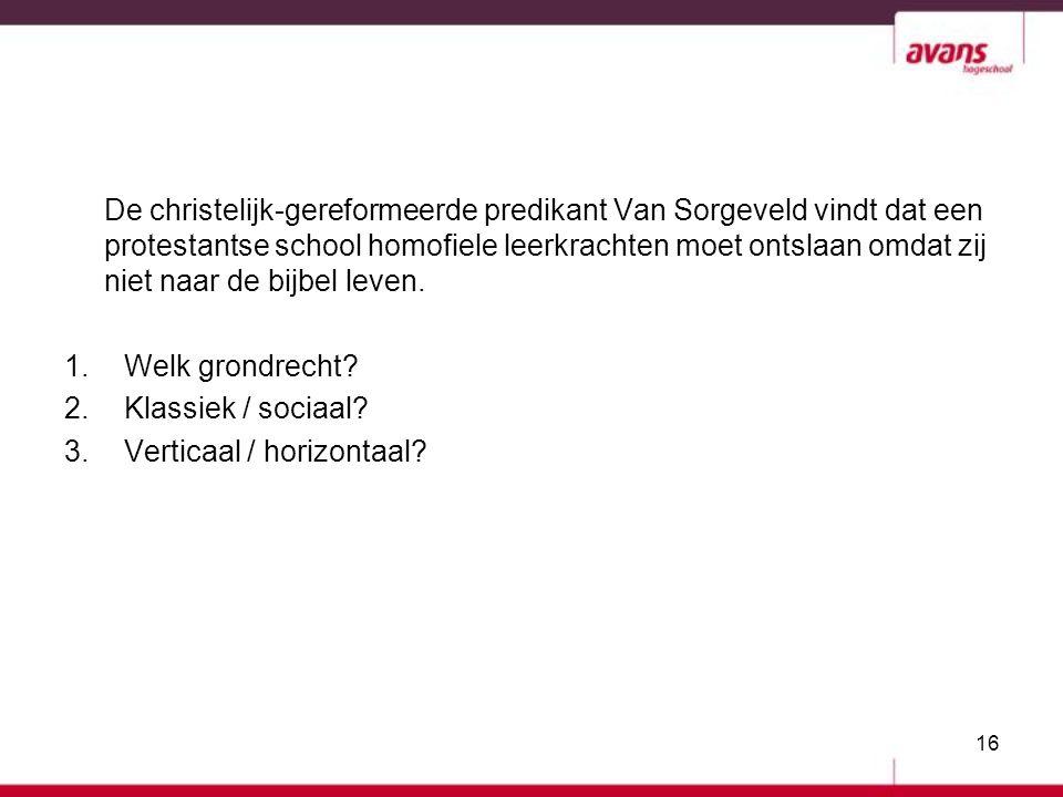 De christelijk-gereformeerde predikant Van Sorgeveld vindt dat een protestantse school homofiele leerkrachten moet ontslaan omdat zij niet naar de bij