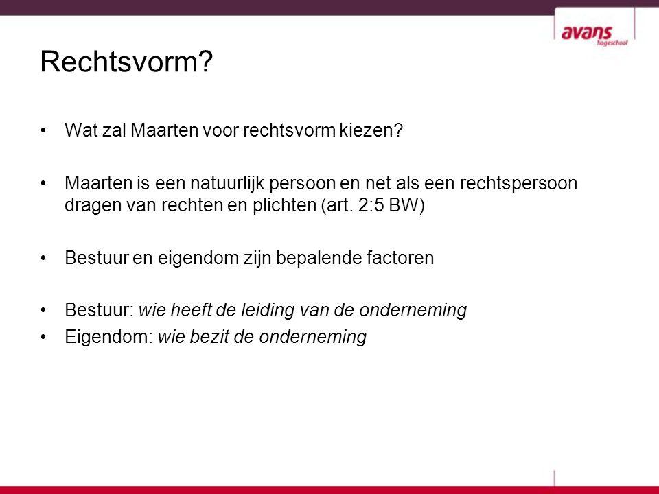 Rechtsvorm? Wat zal Maarten voor rechtsvorm kiezen? Maarten is een natuurlijk persoon en net als een rechtspersoon dragen van rechten en plichten (art