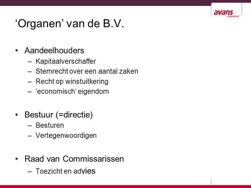 'Organen' van de B.V. Aandeelhouders –Kapitaalverschaffer –Stemrecht over een aantal zaken –Recht op winstuitkering –'economisch' eigendom Bestuur (=d