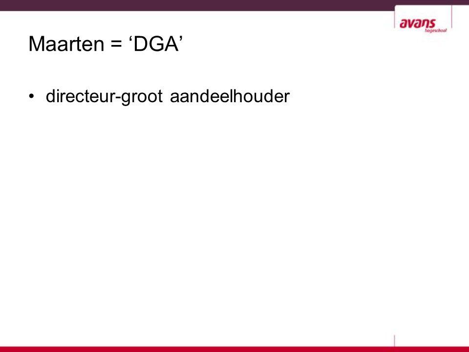 Maarten = 'DGA' directeur-groot aandeelhouder