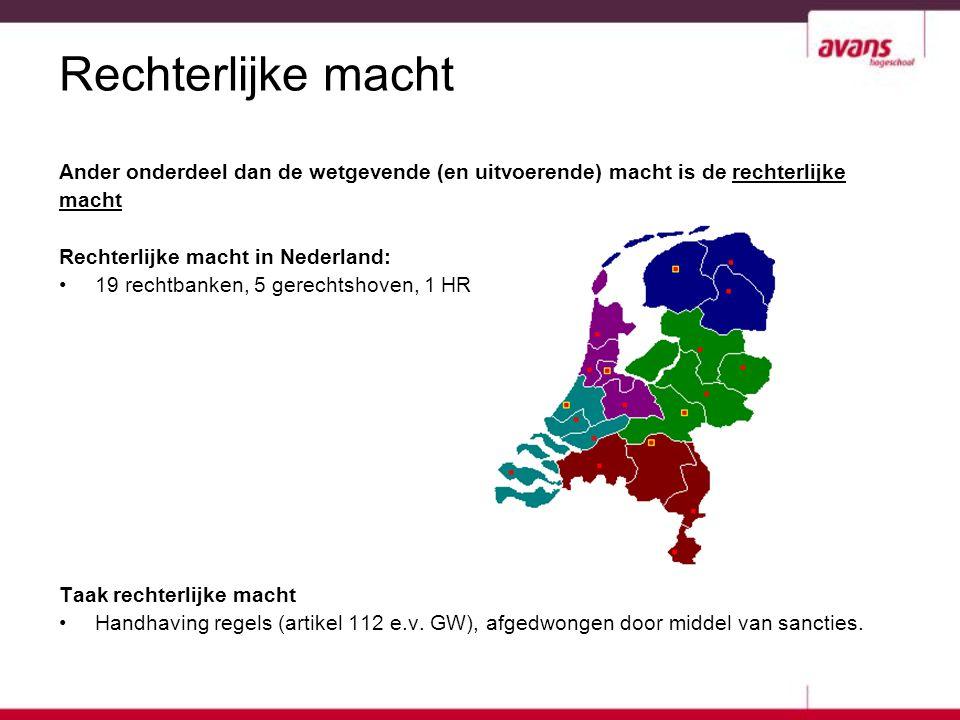 Rechterlijke macht Ander onderdeel dan de wetgevende (en uitvoerende) macht is de rechterlijke macht Rechterlijke macht in Nederland: 19 rechtbanken,