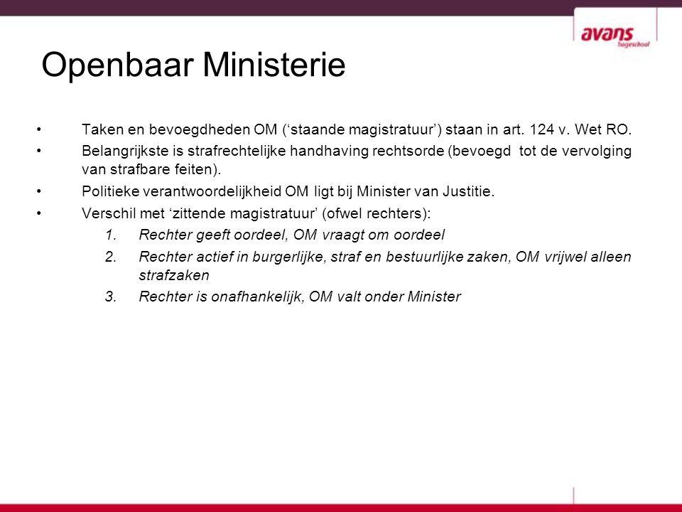 Openbaar Ministerie Taken en bevoegdheden OM ('staande magistratuur') staan in art. 124 v. Wet RO. Belangrijkste is strafrechtelijke handhaving rechts