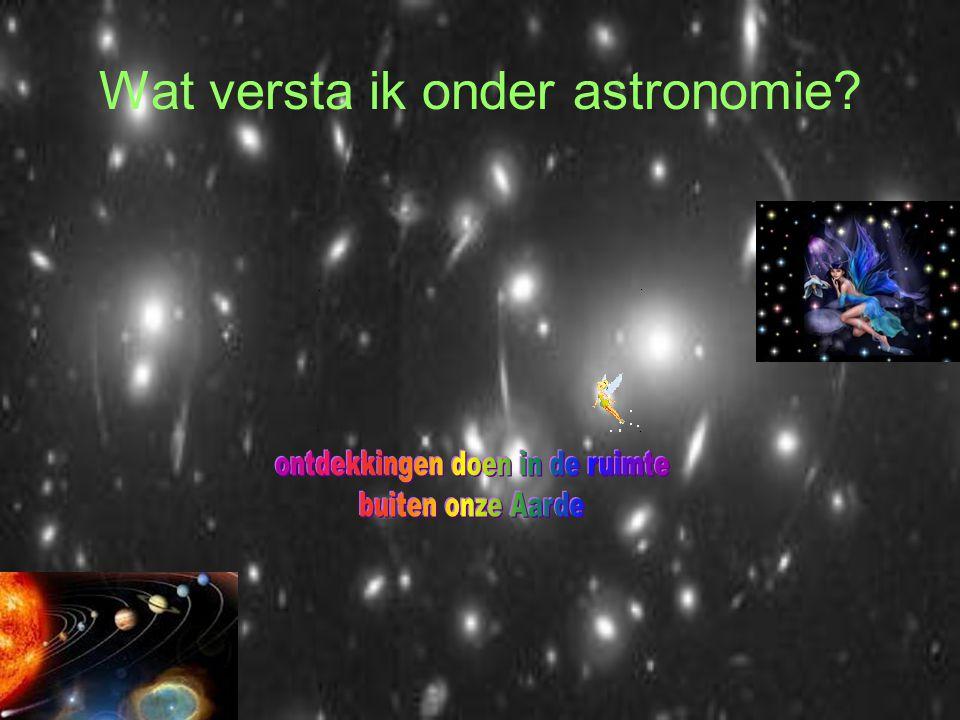 Wat versta ik onder astronomie?