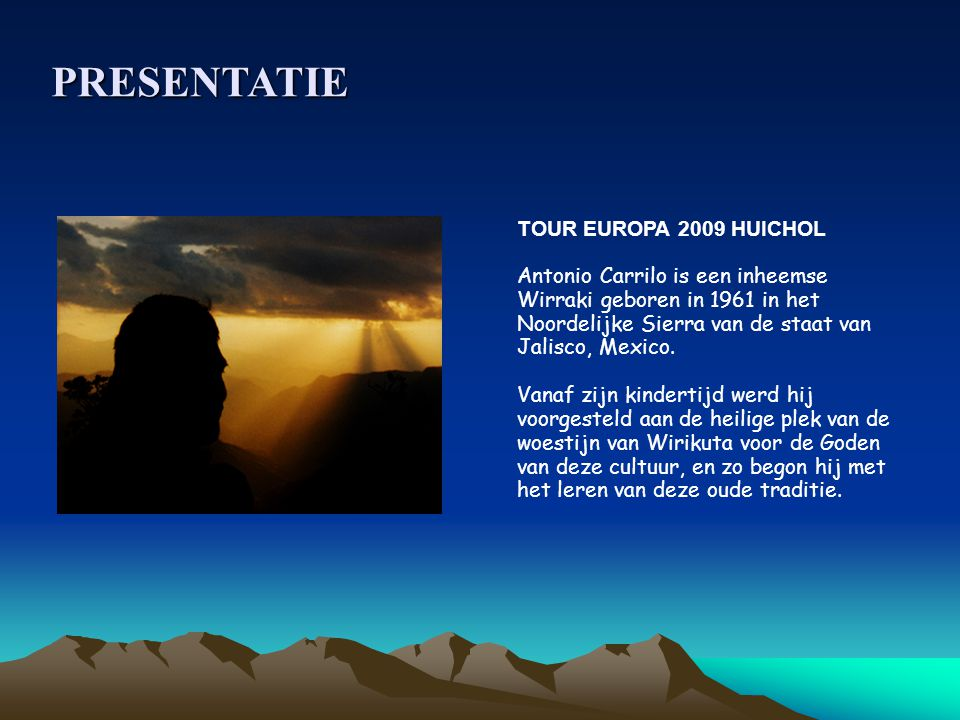 PRESENTATIE TOUR EUROPA 2009 HUICHOL Antonio Carrilo is een inheemse Wirraki geboren in 1961 in het Noordelijke Sierra van de staat van Jalisco, Mexico.