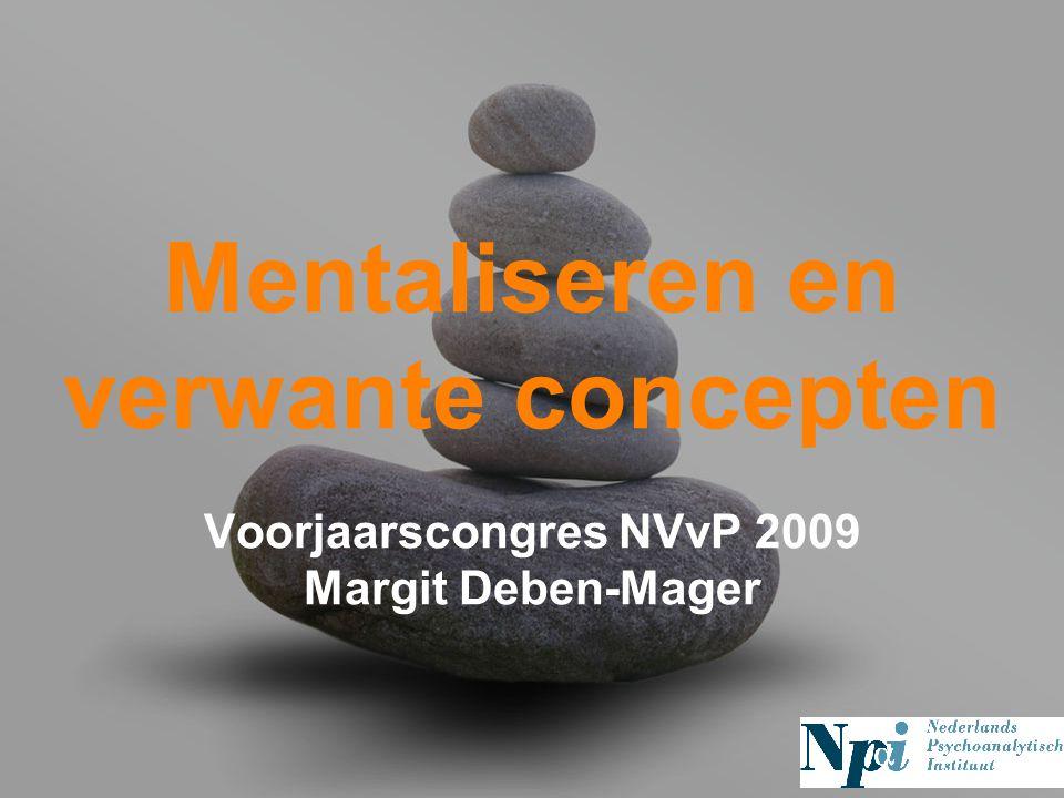 your name Mentaliseren en verwante concepten Voorjaarscongres NVvP 2009 Margit Deben-Mager