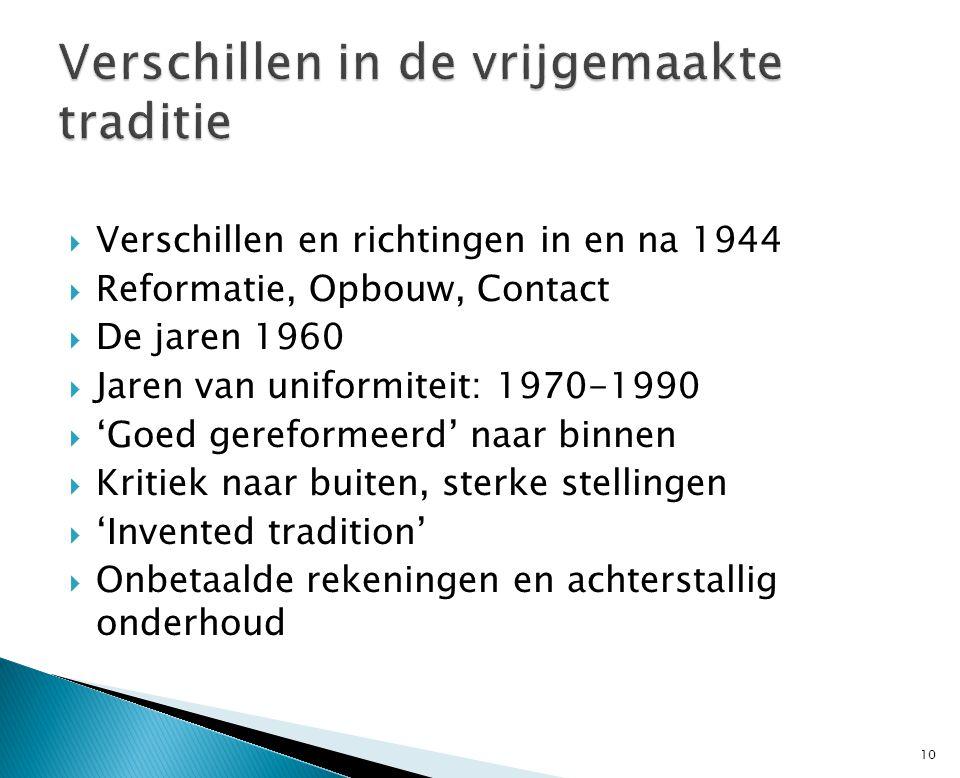 Verschillen en richtingen in en na 1944  Reformatie, Opbouw, Contact  De jaren 1960  Jaren van uniformiteit: 1970-1990  'Goed gereformeerd' naar