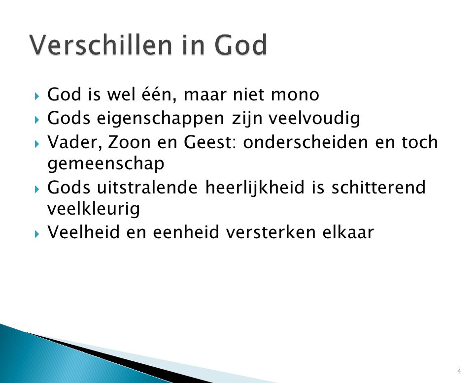  God is wel één, maar niet mono  Gods eigenschappen zijn veelvoudig  Vader, Zoon en Geest: onderscheiden en toch gemeenschap  Gods uitstralende he